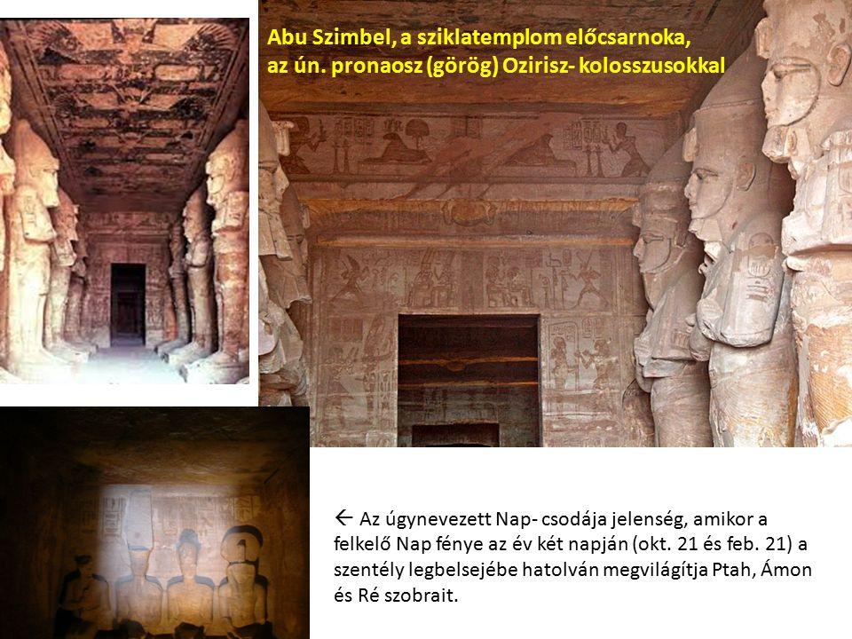Abu Szimbel, a sziklatemplom előcsarnoka, az ún. pronaosz (görög) Ozirisz- kolosszusokkal  Az úgynevezett Nap- csodája jelenség, amikor a felkelő Nap
