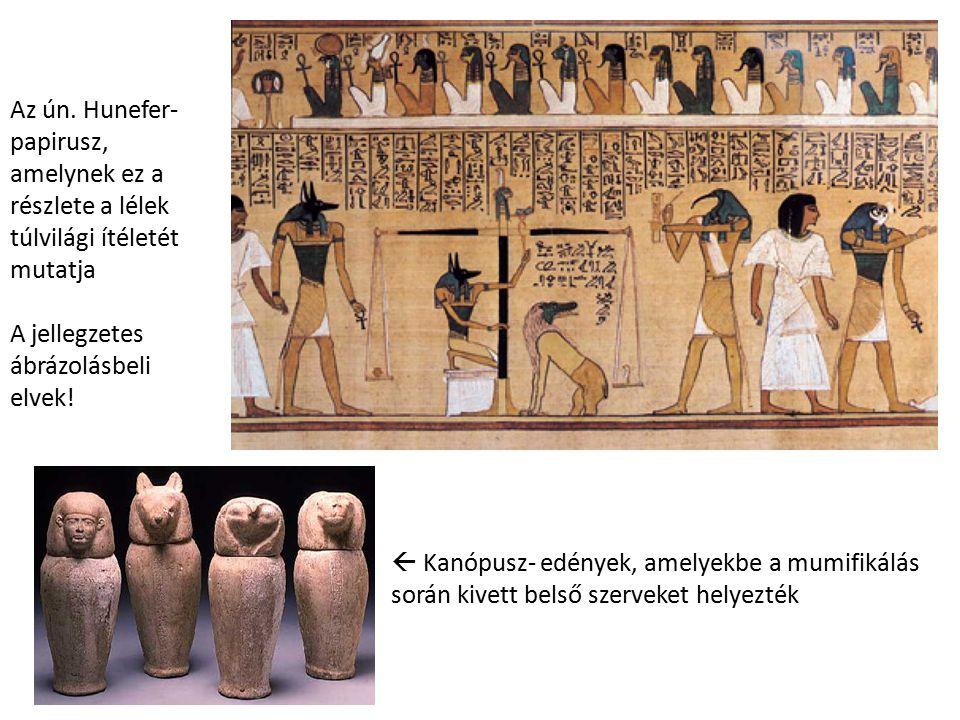  Kanópusz- edények, amelyekbe a mumifikálás során kivett belső szerveket helyezték Az ún. Hunefer- papirusz, amelynek ez a részlete a lélek túlvilági