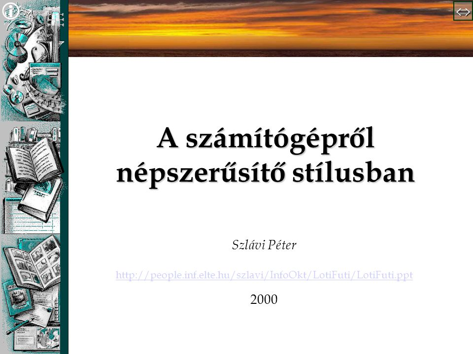   A számítógépről népszerűsítő stílusban Szlávi Péter http://people.inf.elte.hu/szlavi/InfoOkt/LotiFuti/LotiFuti.ppt 2000