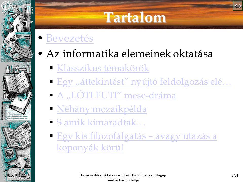 """  Informatika oktatása – """"Lóti Futi"""" : a számítógép emberke-modellje 2/512015. 04. 22. Tartalom Bevezetés Az informatika elemeinek oktatása """