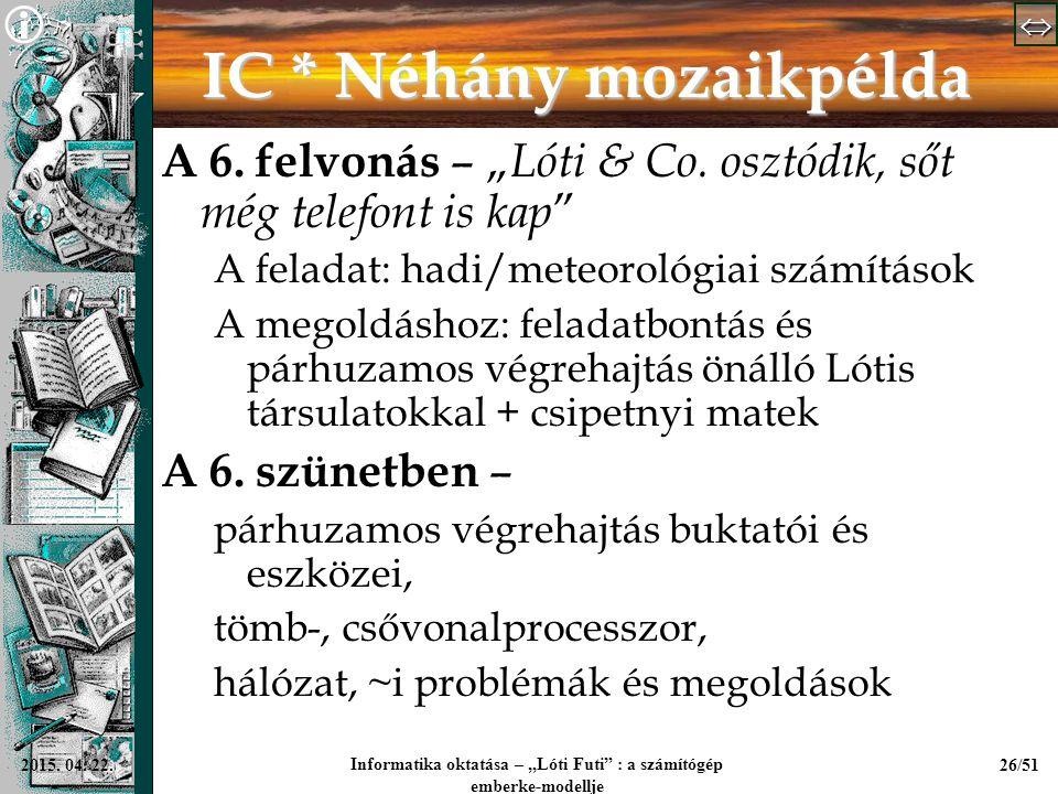 """  Informatika oktatása – """"Lóti Futi"""" : a számítógép emberke-modellje 26/512015. 04. 22. IC * Néhány mozaikpélda A 6. felvonás – """" Lóti & Co. o"""