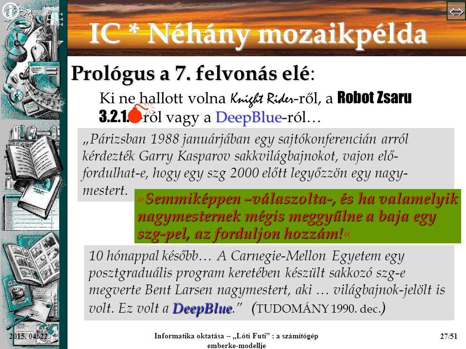 """  Informatika oktatása – """"Lóti Futi"""" : a számítógép emberke-modellje 27/512015. 04. 22. IC * Néhány mozaikpélda Prológus a 7. felvonás elé Pro"""