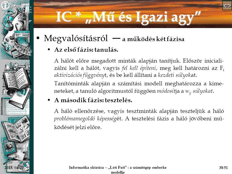 """  Informatika oktatása – """"Lóti Futi"""" : a számítógép emberke modellje 38/512015. 04. 22. IC * """"Mű és Igazi agy"""" Megvalósításról — a működés két"""
