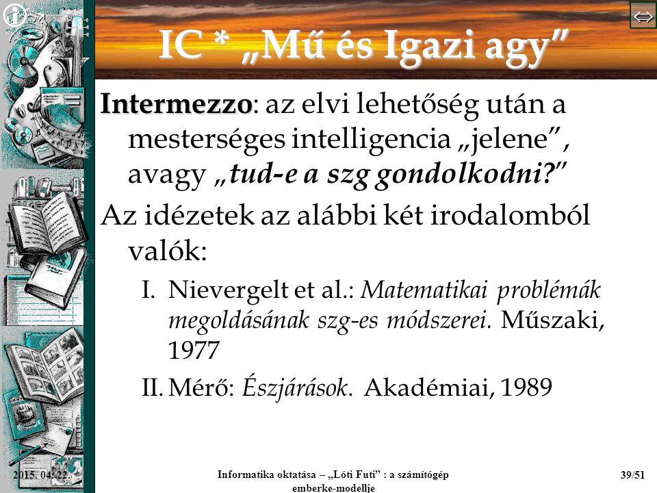 """  Informatika oktatása – """"Lóti Futi"""" : a számítógép emberke-modellje 39/512015. 04. 22. IC * """"Mű és Igazi agy"""" Intermezzo Intermezzo : az elvi"""