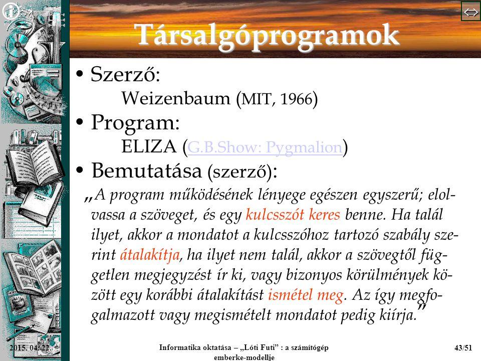 """  Informatika oktatása – """"Lóti Futi"""" : a számítógép emberke-modellje 43/512015. 04. 22. Társalgóprogramok Szerző: Weizenbaum ( MIT, 1966 ) Pro"""