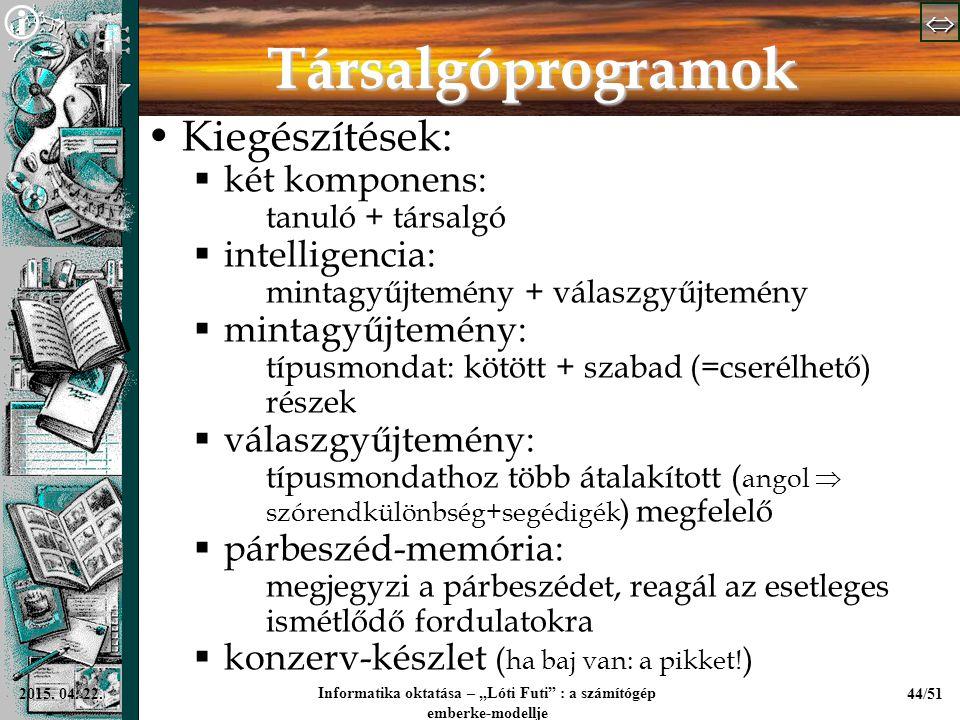 """  Informatika oktatása – """"Lóti Futi"""" : a számítógép emberke-modellje 44/512015. 04. 22. Társalgóprogramok Kiegészítések:  két komponens: tanu"""