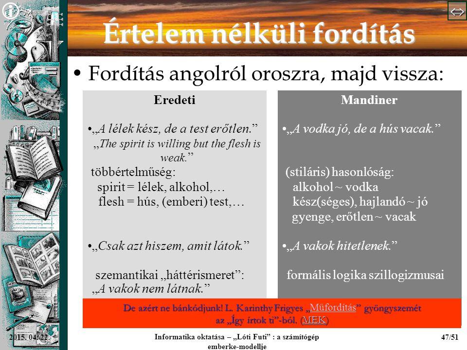 """  Informatika oktatása – """"Lóti Futi"""" : a számítógép emberke-modellje 47/512015. 04. 22. Értelem nélküli fordítás Fordítás angolról oroszra, ma"""