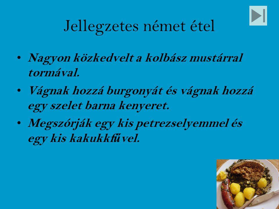 Jellegzetes német étel Nagyon közkedvelt a kolbász mustárral tormával. Vágnak hozzá burgonyát és vágnak hozzá egy szelet barna kenyeret. Megszórják eg