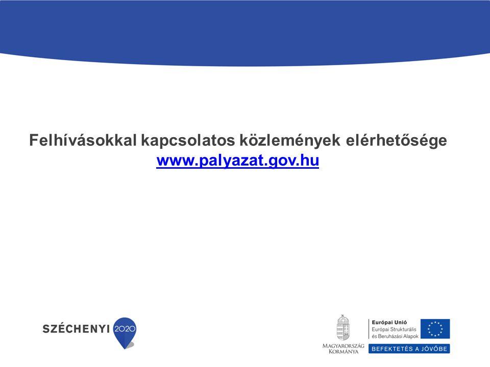 Felhívásokkal kapcsolatos közlemények elérhetősége www.palyazat.gov.hu