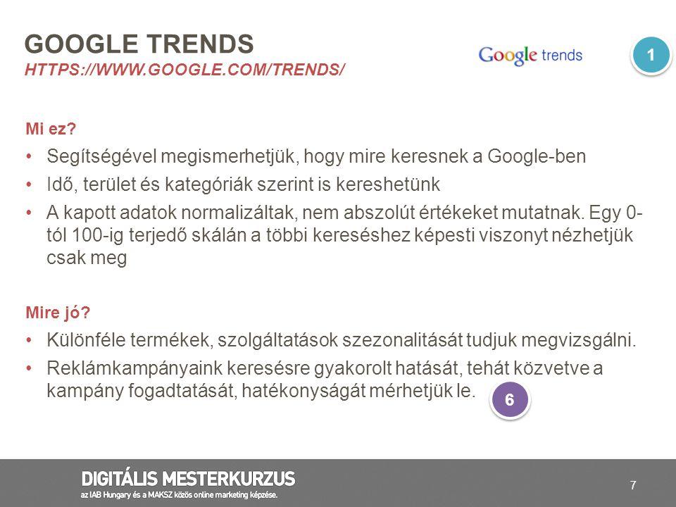 7 GOOGLE TRENDS HTTPS://WWW.GOOGLE.COM/TRENDS/ Mi ez? Segítségével megismerhetjük, hogy mire keresnek a Google-ben Idő, terület és kategóriák szerint