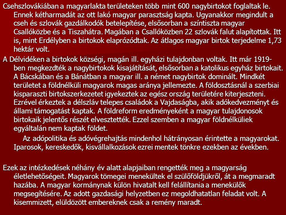 Csehszlovákiában a magyarlakta területeken több mint 600 nagybirtokot foglaltak le. Ennek kétharmadát az ott lakó magyar parasztság kapta. Ugyanakkor