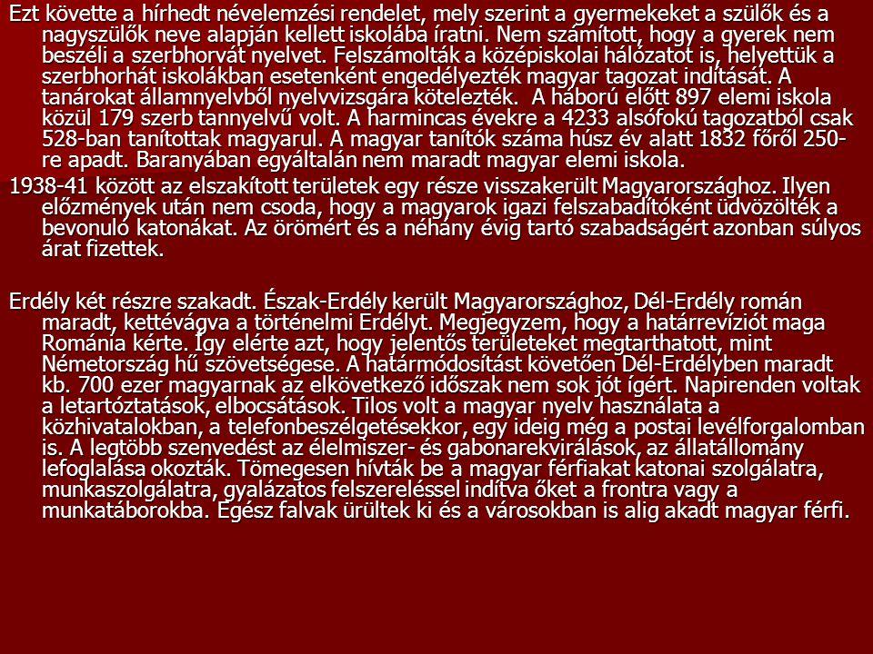 Ezt követte a hírhedt névelemzési rendelet, mely szerint a gyermekeket a szülők és a nagyszülők neve alapján kellett iskolába íratni. Nem számított, h