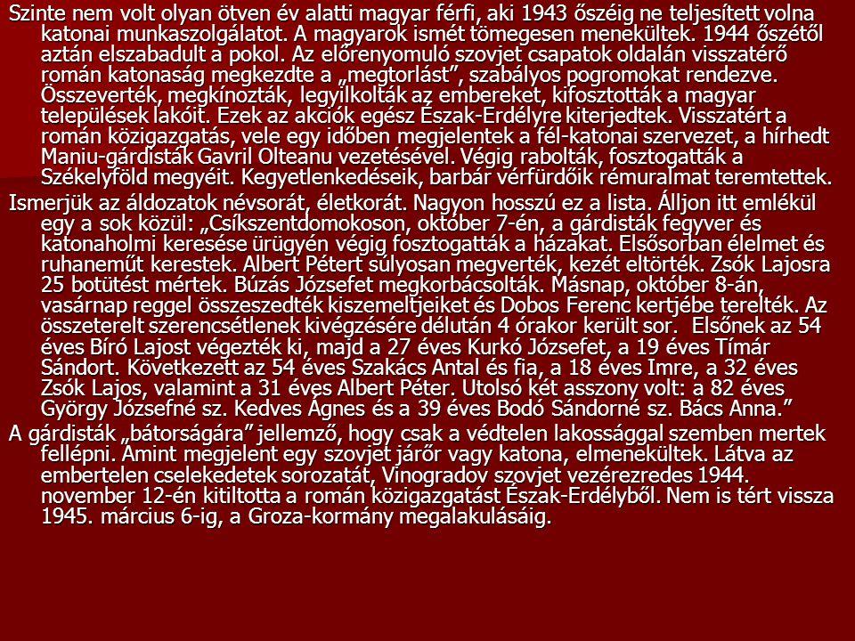 Szinte nem volt olyan ötven év alatti magyar férfi, aki 1943 őszéig ne teljesített volna katonai munkaszolgálatot. A magyarok ismét tömegesen menekült