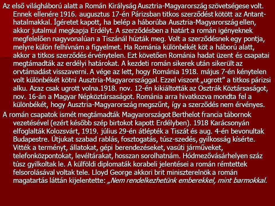 Az első világháború alatt a Román Királyság Ausztria-Magyarország szövetségese volt. Ennek ellenére 1916. augusztus 17-én Párizsban titkos szerződést