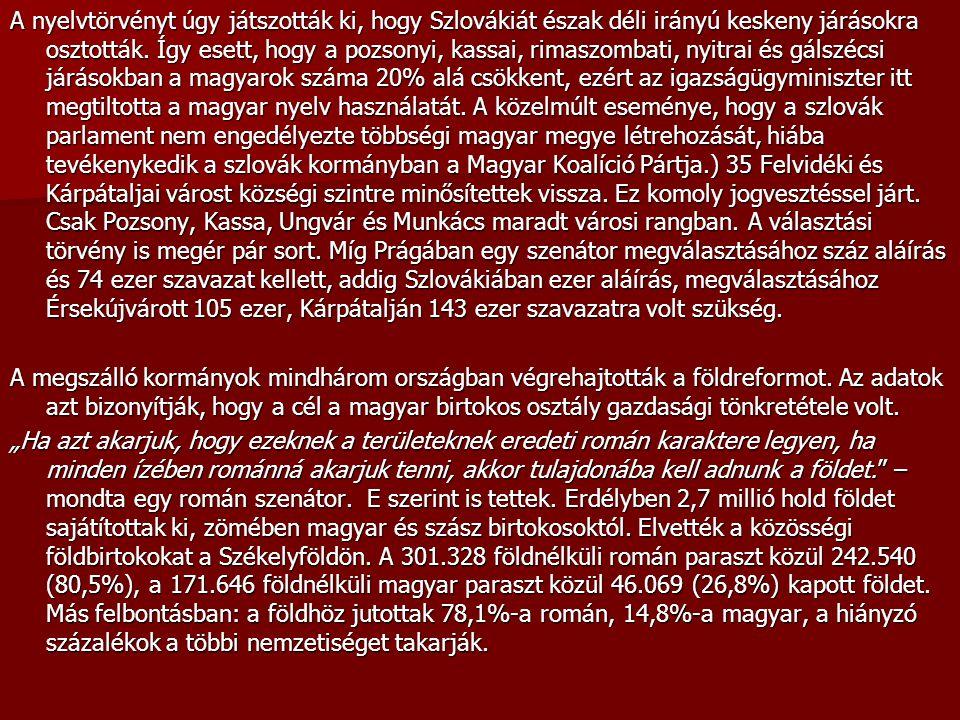 A nyelvtörvényt úgy játszották ki, hogy Szlovákiát észak déli irányú keskeny járásokra osztották. Így esett, hogy a pozsonyi, kassai, rimaszombati, ny