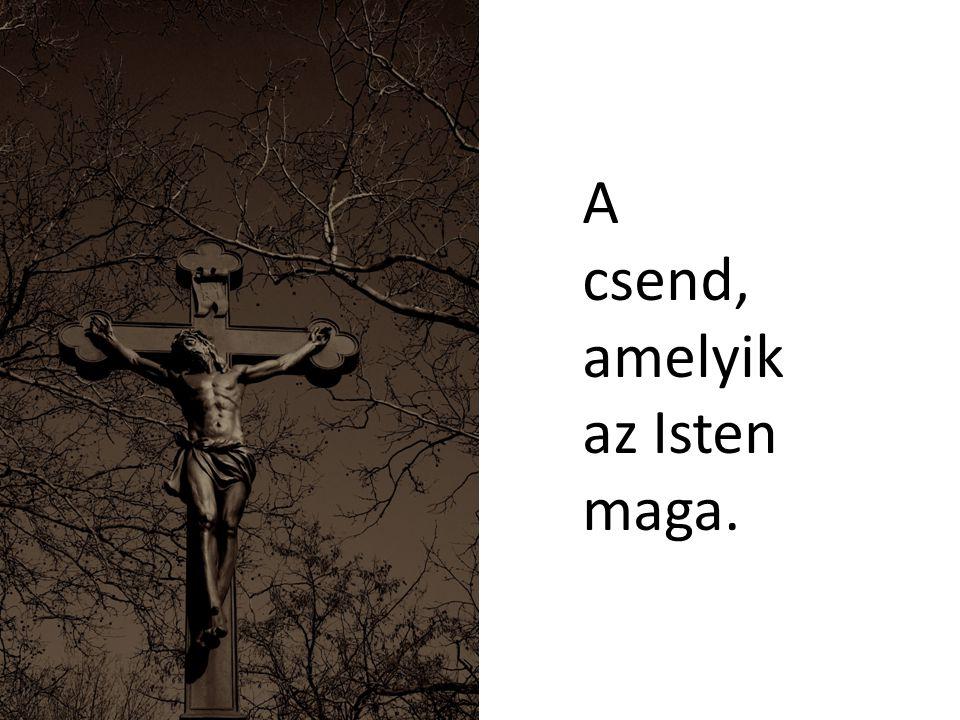 A csend, amelyik az Isten maga.