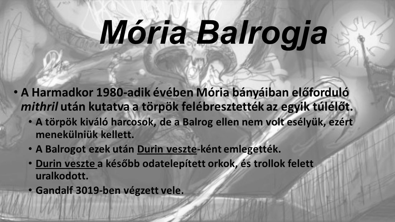 Mória Balrogja A Harmadkor 1980-adik évében Mória bányáiban előforduló mithril után kutatva a törpök felébresztették az egyik túlélőt. A törpök kiváló