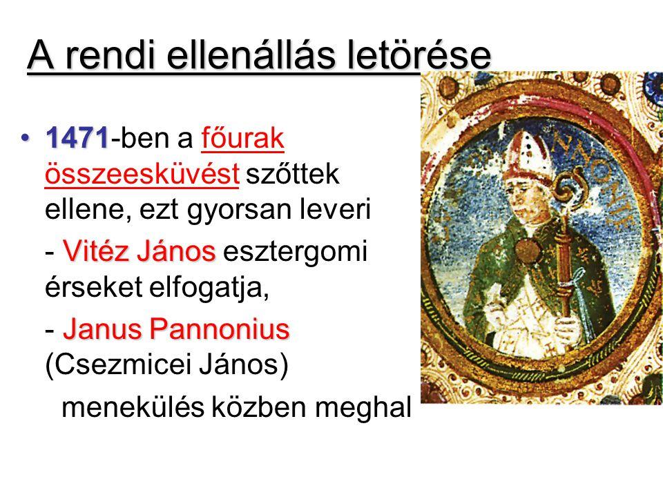 A rendi ellenállás letörése 14711471-ben a főurak összeesküvést szőttek ellene, ezt gyorsan leveri Vitéz János - Vitéz János esztergomi érseket elfoga