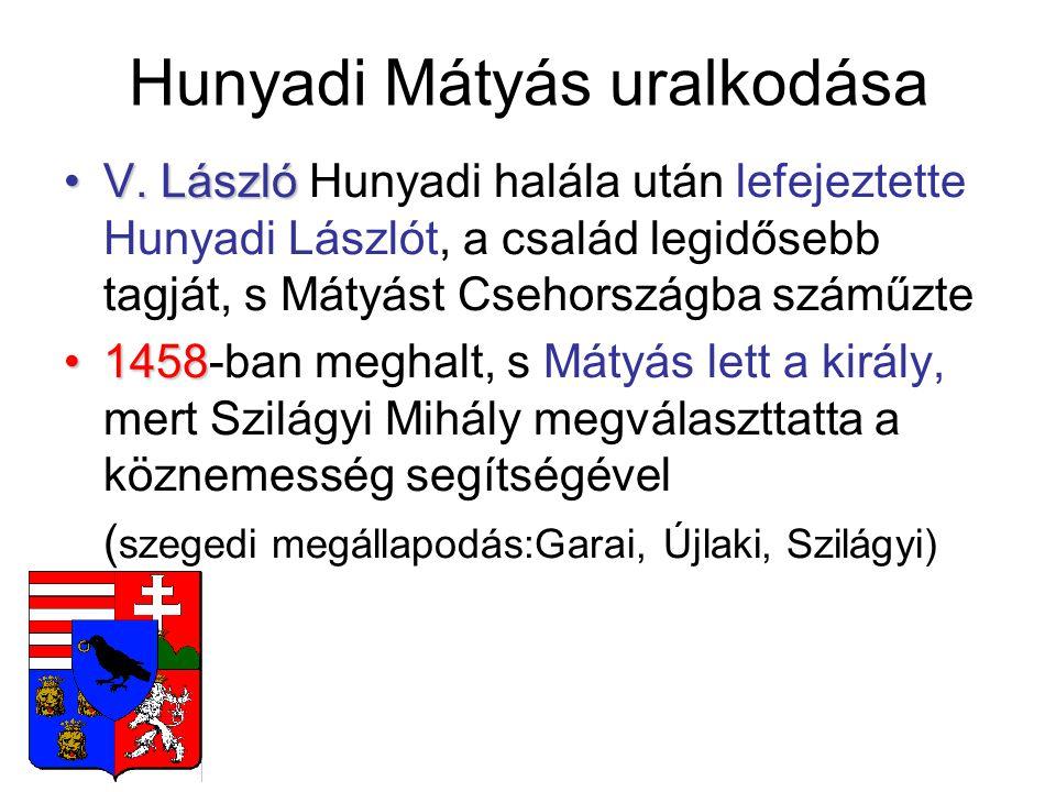 Hunyadi Mátyás uralkodása V. LászlóV. László Hunyadi halála után lefejeztette Hunyadi Lászlót, a család legidősebb tagját, s Mátyást Csehországba szám