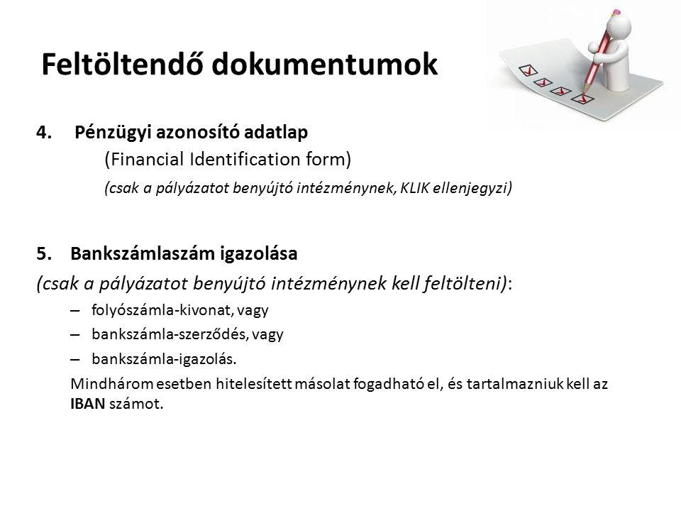 Feltöltendő dokumentumok 4.Pénzügyi azonosító adatlap (Financial Identification form) (csak a pályázatot benyújtó intézménynek, KLIK ellenjegyzi) 5.Bankszámlaszám igazolása (csak a pályázatot benyújtó intézménynek kell feltölteni): – folyószámla-kivonat, vagy – bankszámla-szerződés, vagy – bankszámla-igazolás.