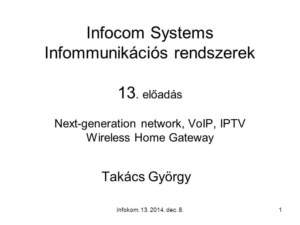 Infokom.13. 2014. dec. 8.1 Infocom Systems Infommunikációs rendszerek 13.