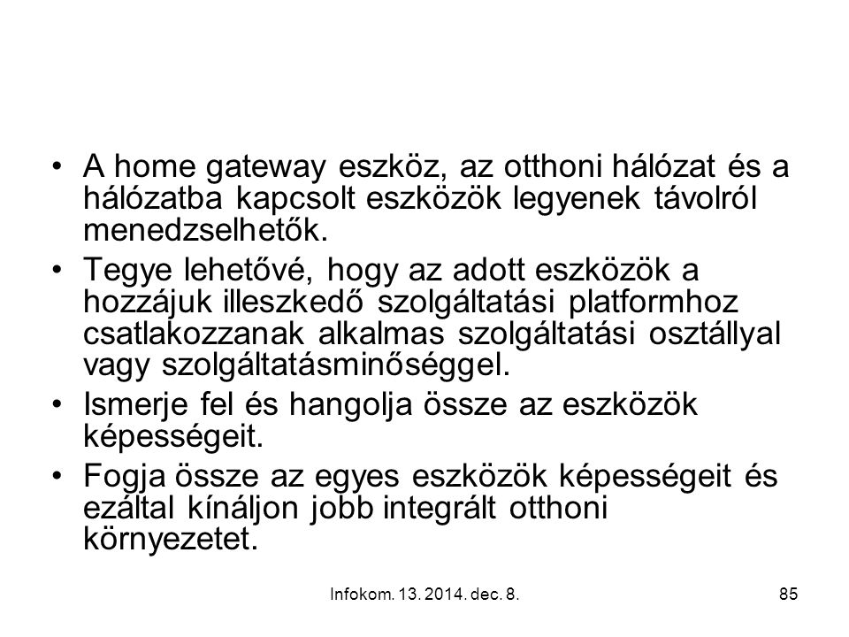 Infokom. 13. 2014. dec. 8.84 Meg kell oldani a nem hálózat alapú eszközökkel is valamilyen kapcsolatot (TV készülék, HiFi torony). Lehetnek olyan felh