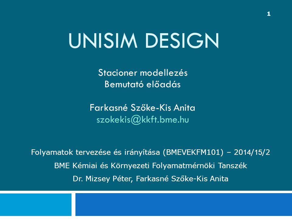 UNISIM DESIGN Stacioner modellezés Bemutató előadás Farkasné Szőke-Kis Anita szokekis@kkft.bme.hu Folyamatok tervezése és irányítása (BMEVEKFM101) – 20 14 / 15 /2 BME Kémiai és Környezeti Folyamatmérnöki Tanszék Dr.