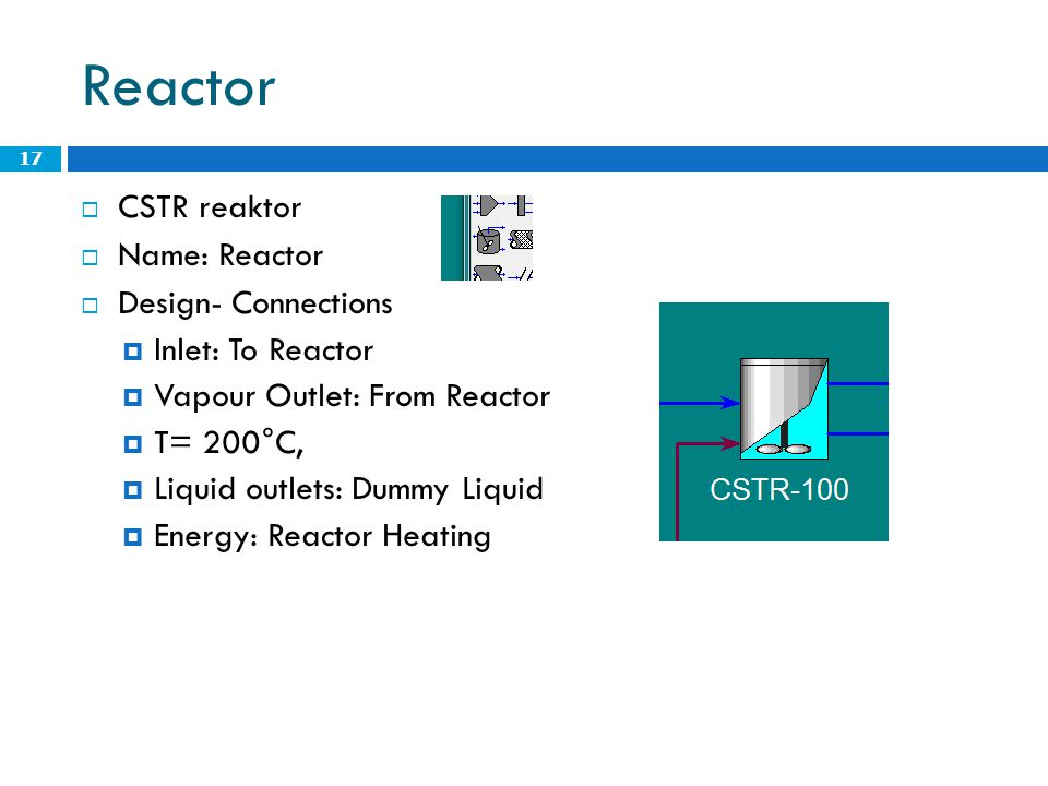 Reactor  CSTR reaktor  Name: Reactor  Design- Connections  Inlet: To Reactor  Vapour Outlet: From Reactor  T= 200°C,  Liquid outlets: Dummy Liq