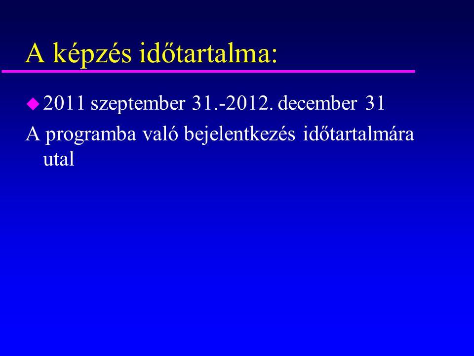 A képzés időtartalma: u 2011 szeptember 31.-2012. december 31 A programba való bejelentkezés időtartalmára utal