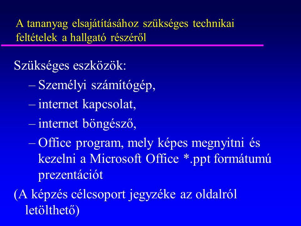 A tananyag elsajátításához szükséges technikai feltételek a hallgató részéről Szükséges eszközök: –Személyi számítógép, –internet kapcsolat, –internet