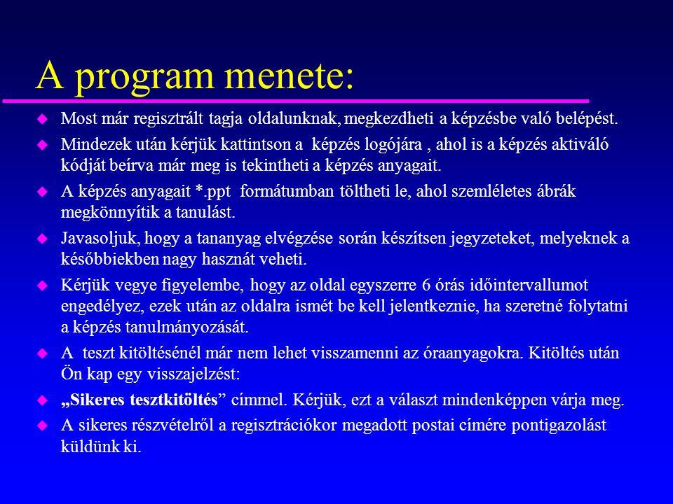 A program menete: u Most már regisztrált tagja oldalunknak, megkezdheti a képzésbe való belépést. u Mindezek után kérjük kattintson a képzés logójára,