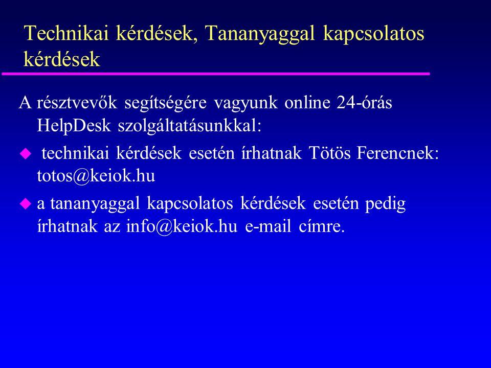 Technikai kérdések, Tananyaggal kapcsolatos kérdések A résztvevők segítségére vagyunk online 24-órás HelpDesk szolgáltatásunkkal: u technikai kérdések