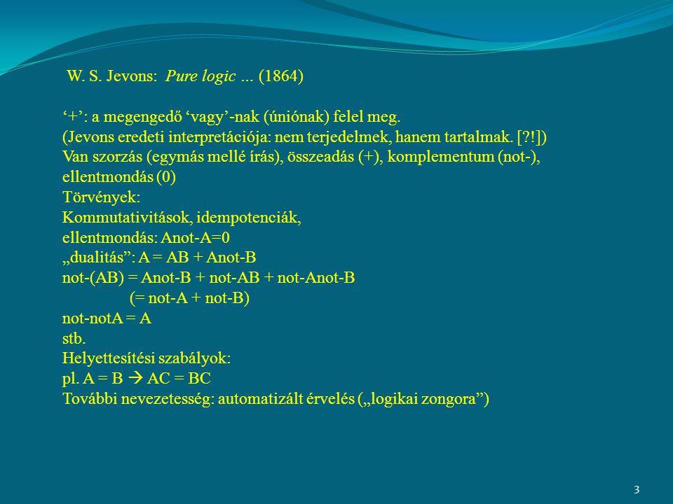 3 W. S. Jevons: Pure logic … (1864) '+': a megengedő 'vagy'-nak (úniónak) felel meg. (Jevons eredeti interpretációja: nem terjedelmek, hanem tartalmak