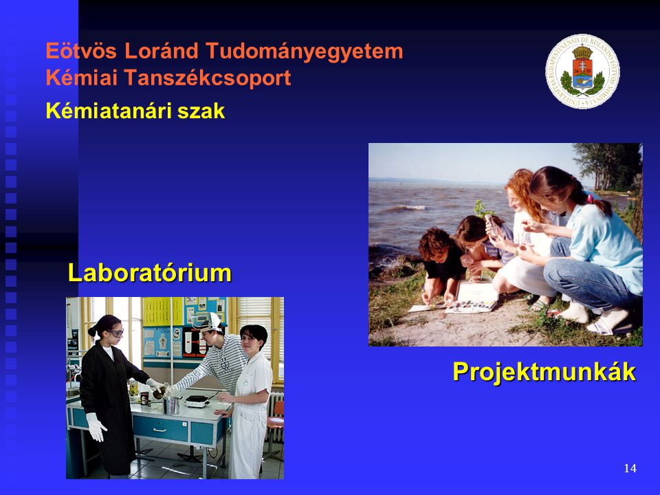 14 Eötvös Loránd Tudományegyetem Kémiai Tanszékcsoport Laboratórium Kémiatanári szak Projektmunkák