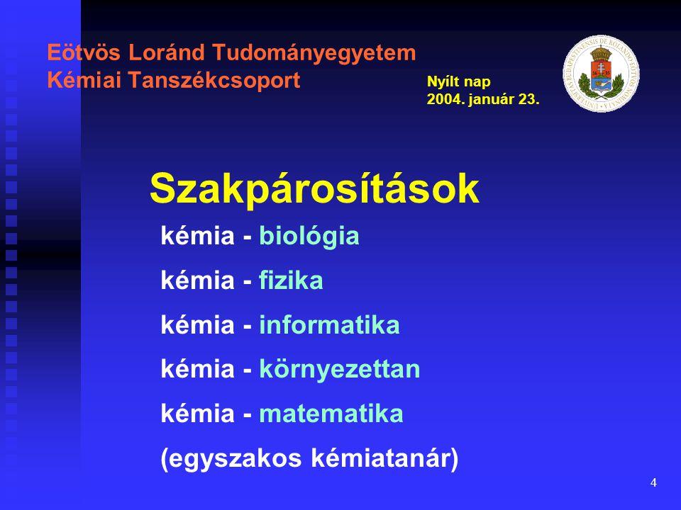 5 Eötvös Loránd Tudományegyetem Kémiai Tanszékcsoport A képzés célja \ \ biztos és magas szintű kémiai szakmai tudás \ \ laboratóriumi és számolási gyakorlat \ \ pedagógiai, kémiai oktatás-módszertani, pszichológiai ismeretek \ \ oktatási gyakorlat \ \ tanítani tudjon a különböző iskolatípusokban és korosztályoknak \ \ áttekintés a kémiához csatlakozó természettudományokban \ \ további tanulmányok lehetősége pl.