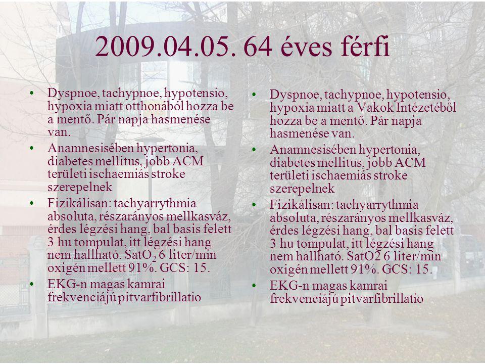 2009.04.05. 64 éves férfi Dyspnoe, tachypnoe, hypotensio, hypoxia miatt otthonából hozza be a mentő. Pár napja hasmenése van. Anamnesisében hypertonia