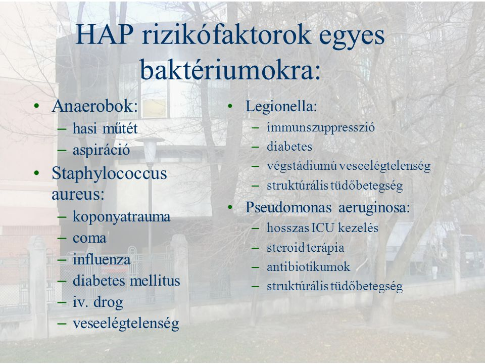 HAP rizikófaktorok egyes baktériumokra: Anaerobok: – hasi műtét – aspiráció Staphylococcus aureus: – koponyatrauma – coma – influenza – diabetes melli