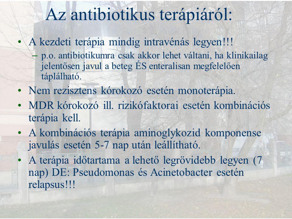 Az antibiotikus terápiáról: A kezdeti terápia mindig intravénás legyen!!! – p.o. antibiotikumra csak akkor lehet váltani, ha klinikailag jelentősen ja