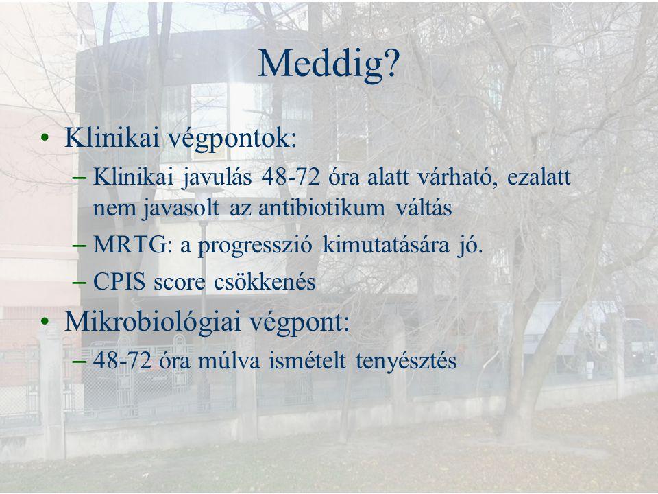 Meddig? Klinikai végpontok: – Klinikai javulás 48-72 óra alatt várható, ezalatt nem javasolt az antibiotikum váltás – MRTG: a progresszió kimutatására