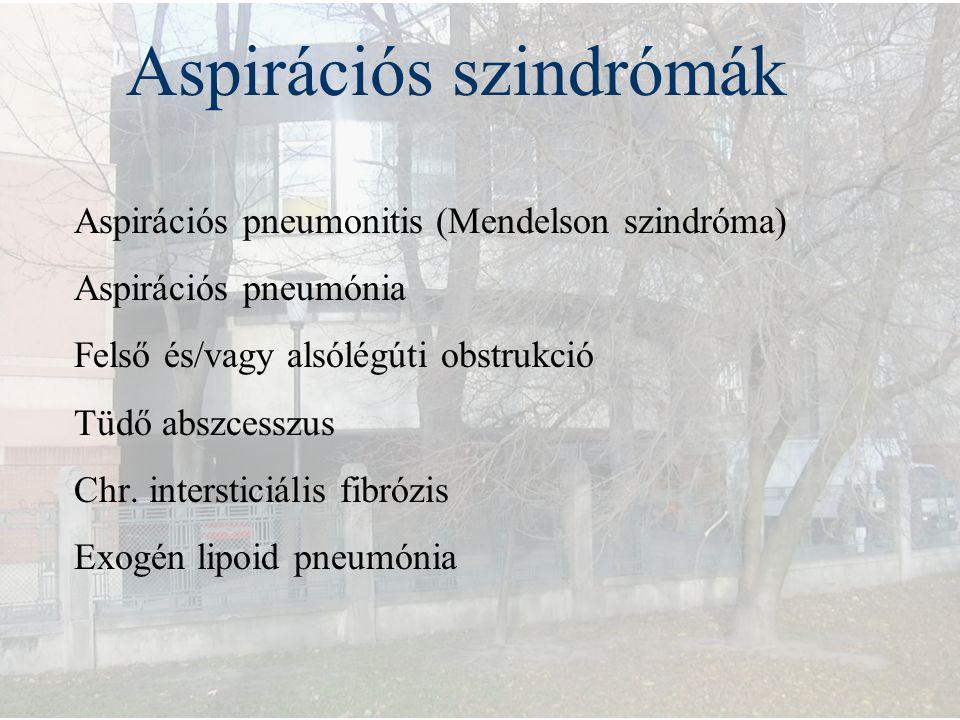 Aspirációs szindrómák Aspirációs pneumonitis (Mendelson szindróma) Aspirációs pneumónia Felső és/vagy alsólégúti obstrukció Tüdő abszcesszus Chr. inte