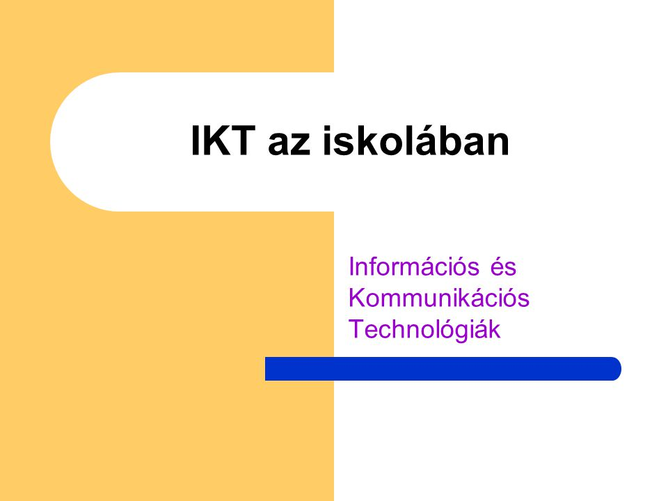 IKT az iskolában Információs és Kommunikációs Technológiák