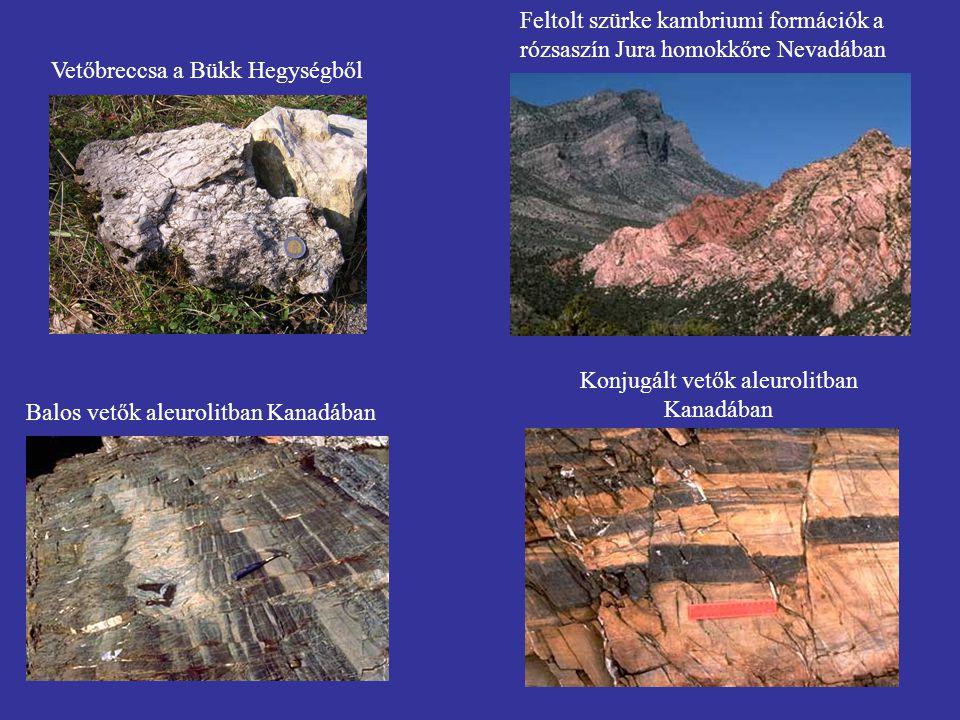 Vetőbreccsa a Bükk Hegységből Feltolt szürke kambriumi formációk a rózsaszín Jura homokkőre Nevadában Balos vetők aleurolitban Kanadában Konjugált vet