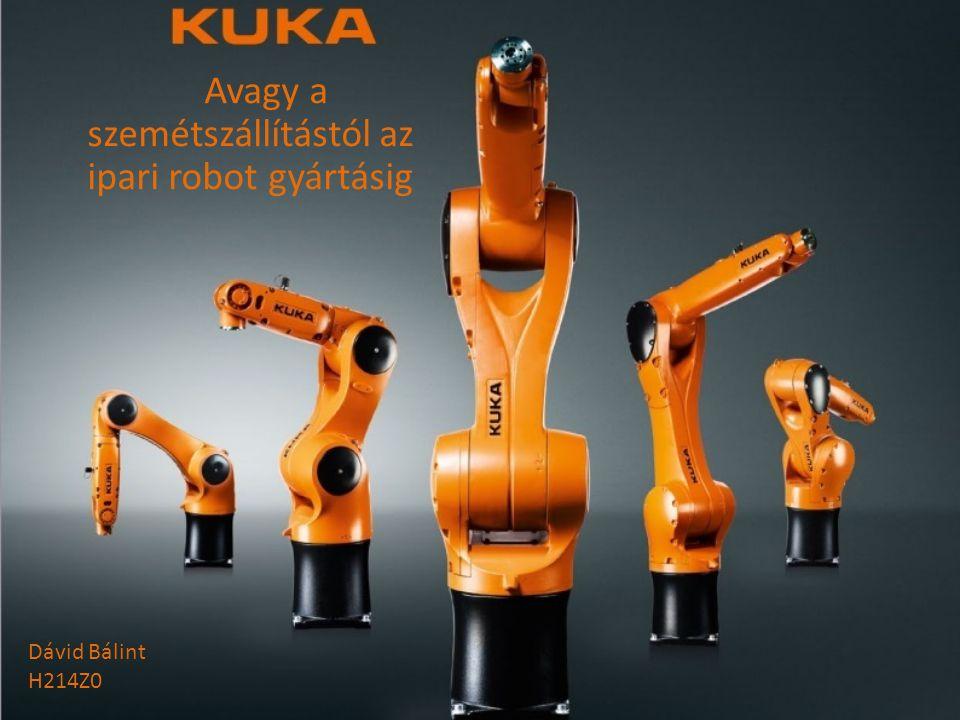 Avagy a szemétszállítástól az ipari robot gyártásig Dávid Bálint H214Z0