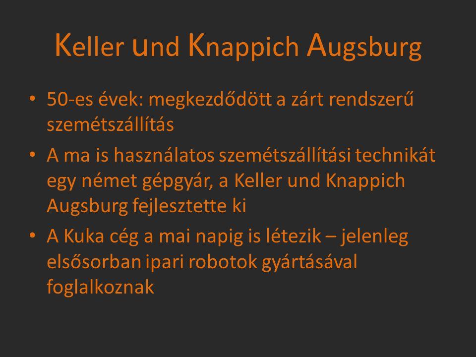 K eller u nd K nappich A ugsburg 50-es évek: megkezdődött a zárt rendszerű szemétszállítás A ma is használatos szemétszállítási technikát egy német gé