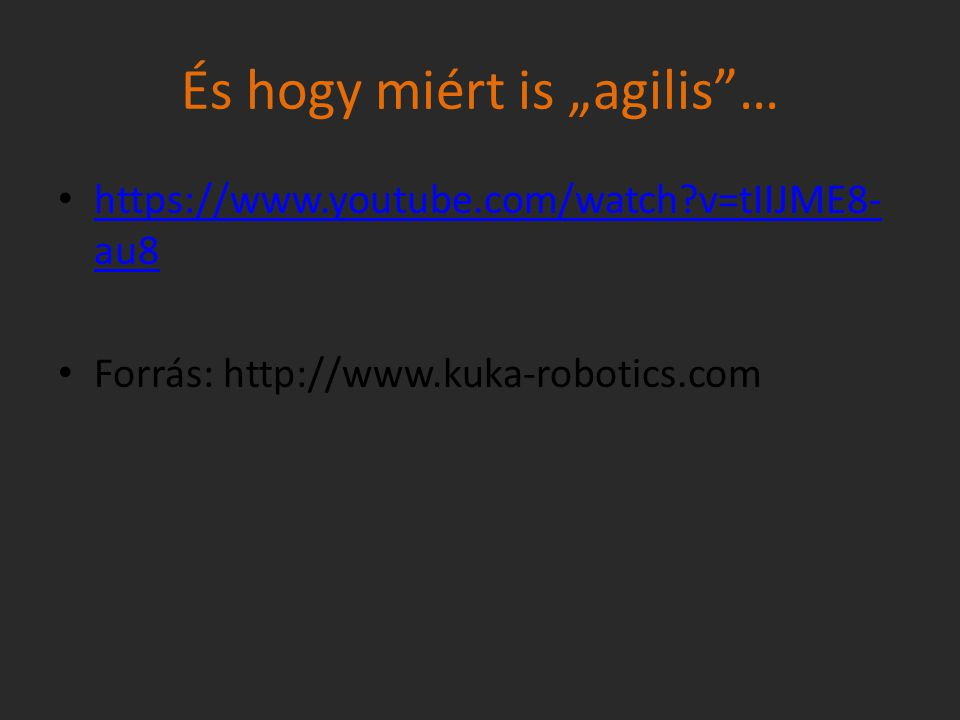 "És hogy miért is ""agilis""… https://www.youtube.com/watch?v=tIIJME8- au8 https://www.youtube.com/watch?v=tIIJME8- au8 Forrás: http://www.kuka-robotics."