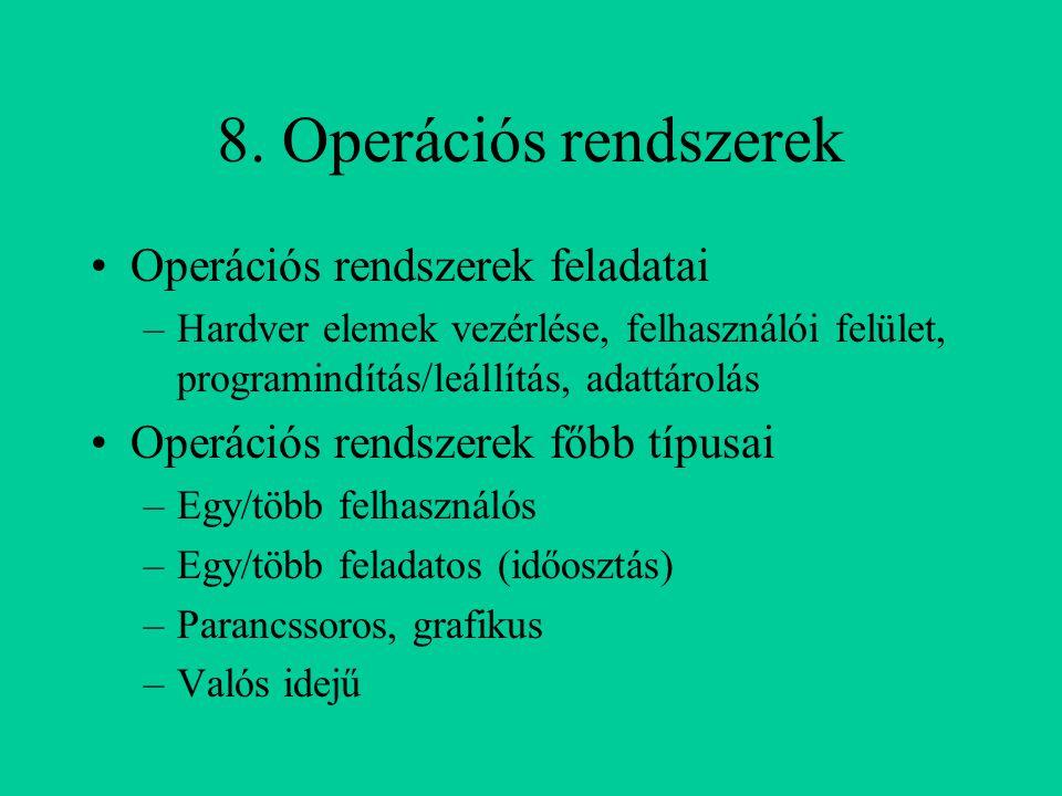 8. Operációs rendszerek Operációs rendszerek feladatai –Hardver elemek vezérlése, felhasználói felület, programindítás/leállítás, adattárolás Operáció