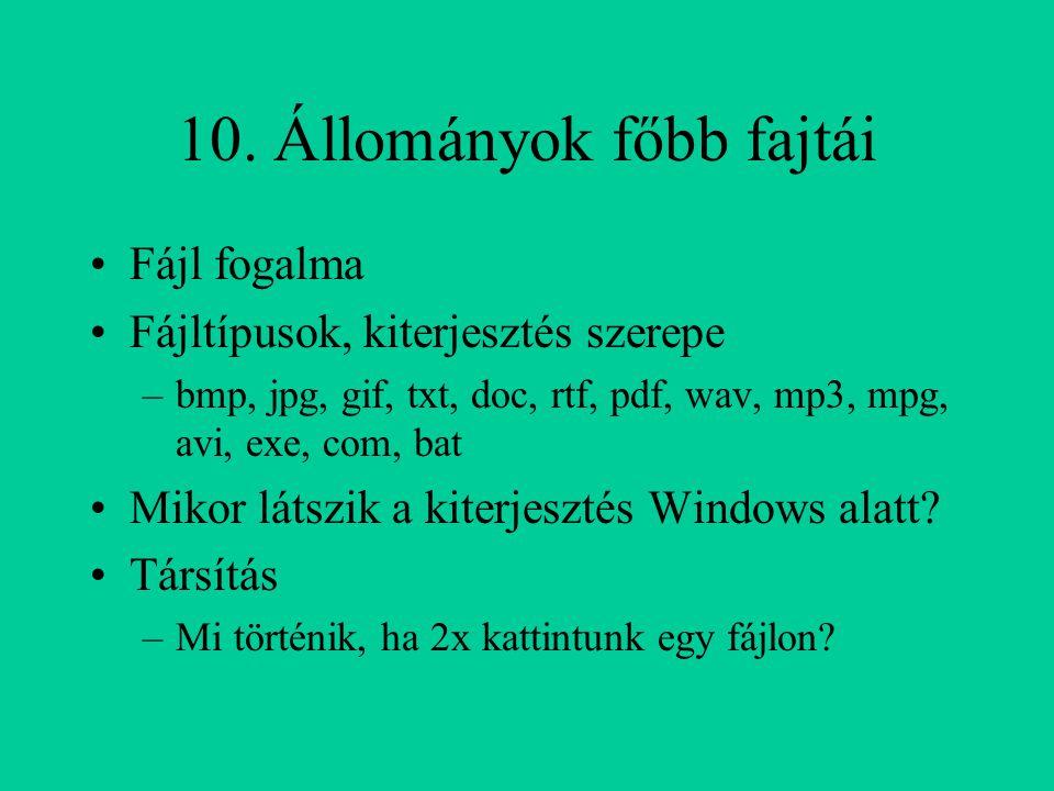 10. Állományok főbb fajtái Fájl fogalma Fájltípusok, kiterjesztés szerepe –bmp, jpg, gif, txt, doc, rtf, pdf, wav, mp3, mpg, avi, exe, com, bat Mikor