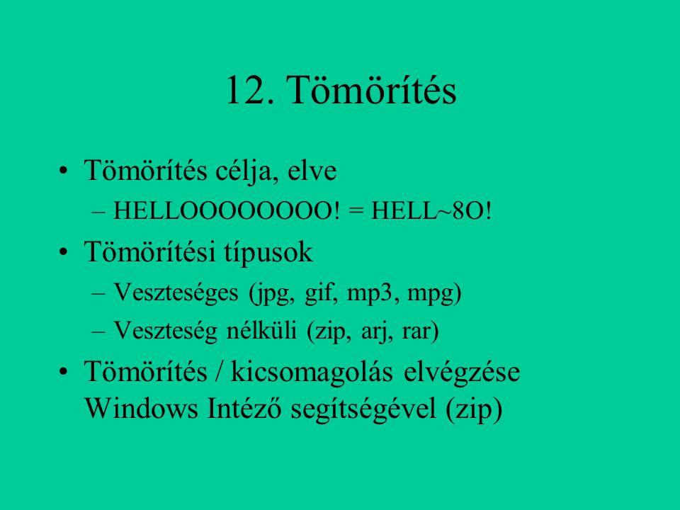 12. Tömörítés Tömörítés célja, elve –HELLOOOOOOOO! = HELL~8O! Tömörítési típusok –Veszteséges (jpg, gif, mp3, mpg) –Veszteség nélküli (zip, arj, rar)