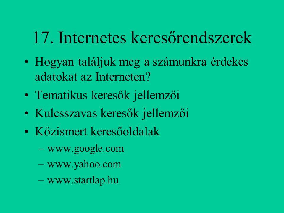 17. Internetes keresőrendszerek Hogyan találjuk meg a számunkra érdekes adatokat az Interneten? Tematikus keresők jellemzői Kulcsszavas keresők jellem