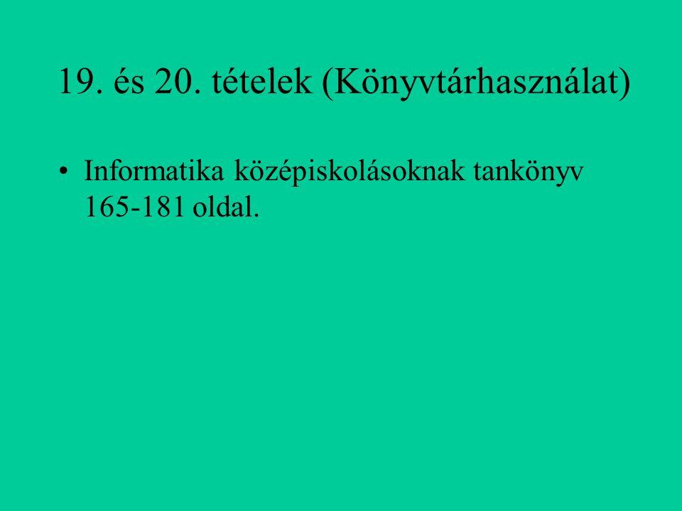 19. és 20. tételek (Könyvtárhasználat) Informatika középiskolásoknak tankönyv 165-181 oldal.